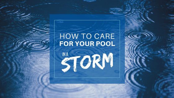 Caring for Your Pool in a Storm