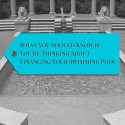 What You Should Know If You're Thinking about Financing a Swimming Pool