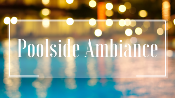 Learn how to create poolside ambiance